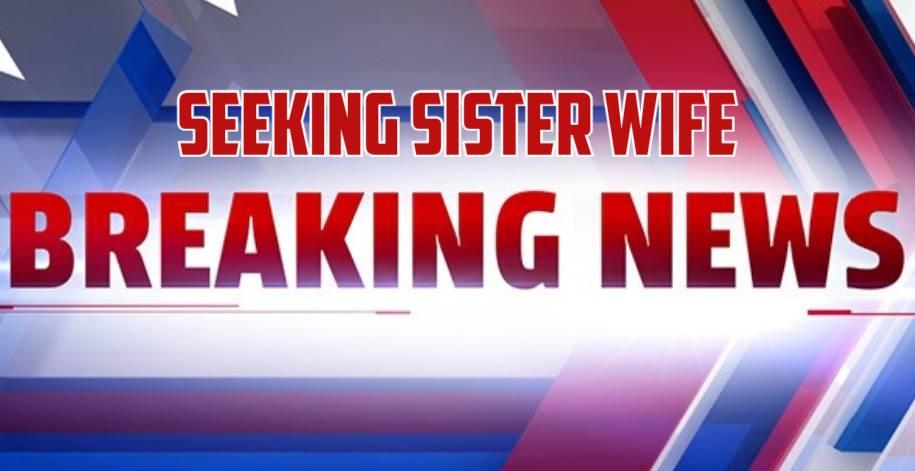 Seeking Sister Wife Breaking News